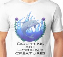 Dolphins are Horrible Creatures Unisex T-Shirt
