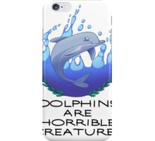 Dolphins are Horrible Creatures iPhone Case/Skin