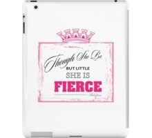 Though She Be But Little, She Is Fierce iPad Case/Skin