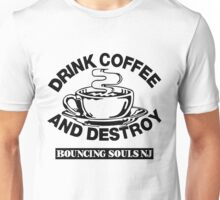 Drink Coffee And Destroy Bouncing Souls Unisex T-Shirt