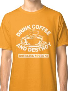 Drink Coffee And Destroy Bouncing Souls Classic T-Shirt