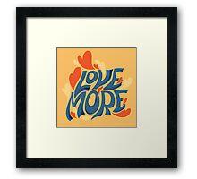 More Love Framed Print