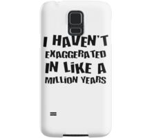I Haven't Exaggerated In Like A Million Years Samsung Galaxy Case/Skin