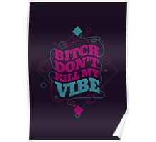 BITCH DON'T KILL MY VIBE Poster