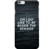 Oh I Do Like To Be Beside The Seaside iPhone Case/Skin