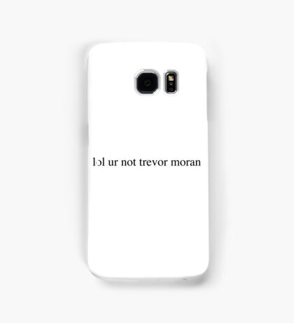 lol ur not trevor moran Samsung Galaxy Case/Skin