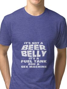 its not a beer belly Tri-blend T-Shirt