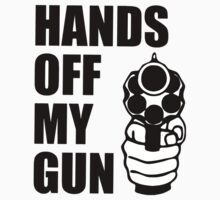Keep your hands off my gun - 2nd Amendment Freedom by 8675309