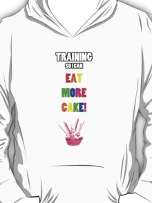 Training So I Can Eat More Cake! T-Shirt