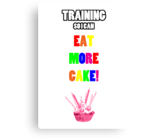 Training So I Can Eat More Cake! Canvas Print