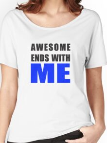 Awesome Ends With ME Women's Relaxed Fit T-Shirt