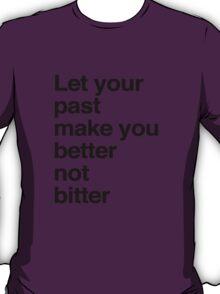 better not bitter T-Shirt