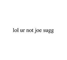 lol ur not joe sugg by Isabel Ramsey