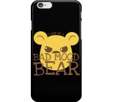 I can be a BAD MOOD BEAR iPhone Case/Skin