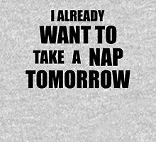I Already Want To Take A Nap Tomorrow Unisex T-Shirt