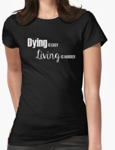 Dying is easy, living is harder T-Shirt