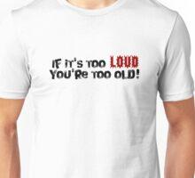 Too Loud Unisex T-Shirt