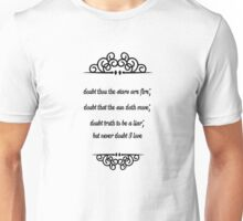 Doubt thou the stars are fire; Doubt that the sun doth move; Doubt truth to be a liar; But never doubt I love Unisex T-Shirt