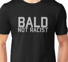 bald... not racist Unisex T-Shirt