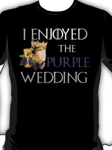 I enjoyed the purple wedding - game of thrones T-Shirt