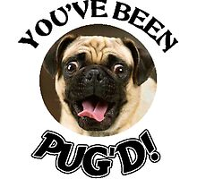 You've Been Pug'd - Funny Pug Dog by BukuDesigns