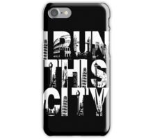I Run This City iPhone Case/Skin