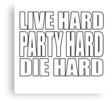 Live Hard Party Hard Die Hard Canvas Print