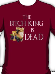 Joffrey, the bitch king, is dead - game of thrones T-Shirt
