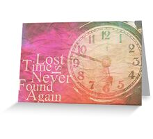 Lost Time Is Never Found Again Greeting Card