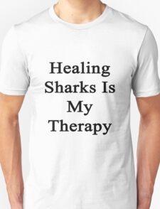 Healing Sharks Is My Therapy  T-Shirt