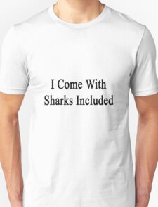 I Come With Sharks Included  T-Shirt