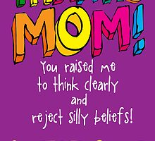 Mother's Day Card - from a freethinker! by atheistcards