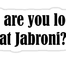 What are lookin' at Jabroni? Sticker