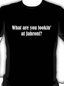 What are lookin' at Jabroni? T-Shirt