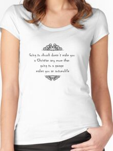 Going to church doesn't make you a Christian any more than going to a garage makes you an automobile Women's Fitted Scoop T-Shirt