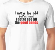 I May be Old Unisex T-Shirt