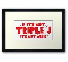 If it's not TRIPLE J it's not MUSIC Framed Print