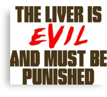 The Liver is Evil Canvas Print