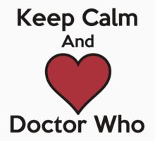 Keep Calm and Love Doctor Who ( Black Text T-shirt & Sticker ) by PopCultFanatics