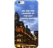 """We are the leaders of the not coming backs"" iPhone Case/Skin"