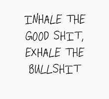 inhale the good shit, exhale the bullshit Unisex T-Shirt
