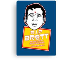 RIP Brett Canvas Print
