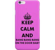 Keep Calm and Bang Bang Bang on the Door Baby iPhone Case/Skin