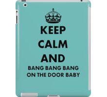 Keep Calm and Bang Bang Bang on the Door Baby iPad Case/Skin