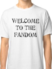 Welcome to the fandom! Classic T-Shirt
