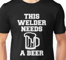 THIS WELDER NEEDS A BEER Unisex T-Shirt