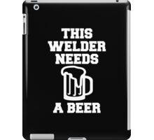 THIS WELDER NEEDS A BEER iPad Case/Skin