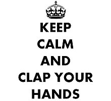 Keep Calm and Clap Your Hands Photographic Print