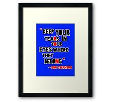 Keep Your Tears In Your Eyes Where They Belong Framed Print