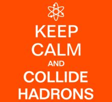Keep Calm and Collide Hadrons Science T-Shirt by TropicalToad